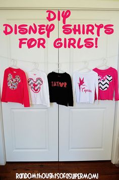 *Random Thoughts of a SUPERMOM!*: DIY Disney Shirts for Girls (Side Note: Look up disney font and cut out letters/pics to applique on shirts!)