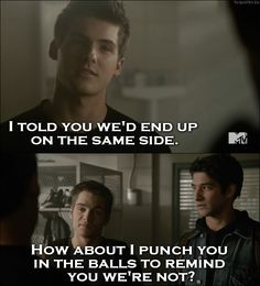 Teen Wolf Quote from 5x19 │  Theo Raeken (to Scott and Liam): I told you we'd end up on the same side. Liam Dunbar: How about I punch you in the balls to remind you we're not?