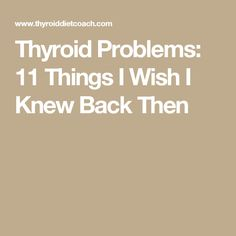Thyroid Problems: 11 Things I Wish I Knew Back Then