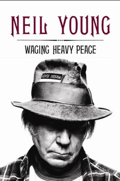 Neil Young memoir, 'Waging Heavy Peace: A Hippie Dream'