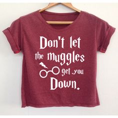 Don't Let The Muggles Get You Down Shirt Harry Potter shirt crop top... (18 AUD) ❤ liked on Polyvore