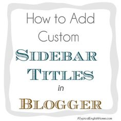 A Typical English Home: Customise your Sidebar Titles in Blogger