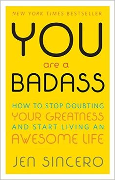 You Are a Badass: How to Stop Doubting Your Greatness and Start Living an Awesome Life, Jen Sincero
