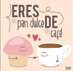Eres el pan dulce de mi café!!!