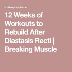 12 Weeks of Workouts to Rebuild After Diastasis Recti | Breaking Muscle
