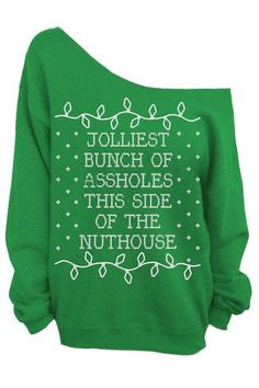 Jolliest Bunch of Assholes This Side of the Nuthouse - Ugly Christmas Sweater - Green Slouchy Oversized Sweatshirt Ugly Christmas Sweater Women, Tacky Christmas, All Things Christmas, Winter Christmas, Christmas Time, Christmas Sweaters, Ugly Sweater Party, Thick Sweaters, Being Ugly