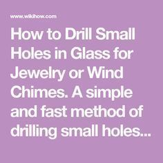 How to Drill Small Holes in Glass for Jewelry or Wind Chimes. A simple and fast method of drilling small holes in glass for jewelry or wind chimes. Find a suitable container to submerge the glass under water while drilling. Stained Glass Projects, Stained Glass Patterns, Stained Glass Art, Fused Glass, Diy Wind Chimes, Glass Wind Chimes, Drilling Holes In Glass, Dremel Tool Projects, Art Projects