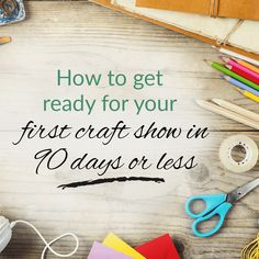 How to get ready for a craft fair. Your 90 day timeline to prepare for a craft show. Includes comprehensive checklist of tasks to complete and things to take to the event.