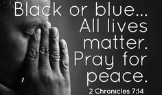 All lives matter. Pray for peace.
