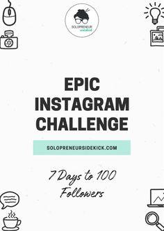 Epic Instagram Challenge: Gain 100 Followers in 7 Days by Solopreneur Sidekick. www.solopreneursidekick.com