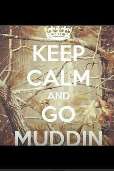 Keep calm. Go muddin. Truck yeah :)