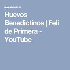 Huevos Benedictinos | Feli de Primera - YouTube
