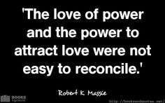Robert K Massie The love of power  #quotes