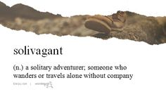 So that's what I am! I love to travel alone and it amazes most of my family that I have no fear.
