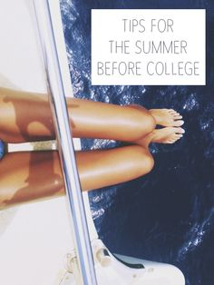 Tips for the Summer Before College