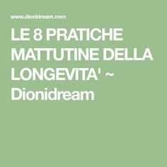 LE 8 PRATICHE MATTUTINE DELLA LONGEVITA' ~ Dionidream