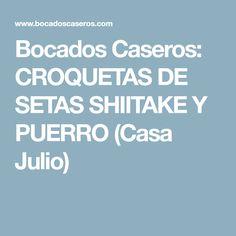 Bocados Caseros: CROQUETAS DE SETAS SHIITAKE Y PUERRO (Casa Julio) Canapes, Finger Foods, Cooking Recipes, Homemade, Food, Finger Food