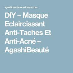 DIY – Masque Eclaircissant Anti-Taches Et Anti-Acné – AgashiBeauté Beauty Tips For Skin, Health And Beauty, Beauty Hacks, Face Care, Skin Care, Diy Masque, Health Programs, Acne Treatment, The Cure