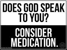 Schizophrenia anyone? Anyone? :P - http://holesinthefoam.us/does-god-speak-to-youhttpproud-atheist-tumblr-com/
