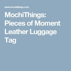 MochiThings: Pieces of Moment Leather Luggage Tag