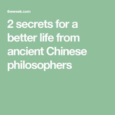 2 secrets for a better life from ancient Chinese philosophers