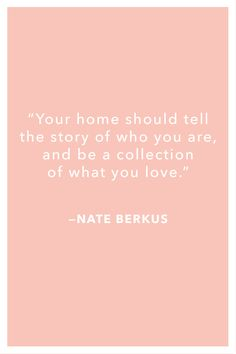 15 of Our Favorite Quotes About Design Nate Berkus Quotes Nate Berkus, Words Quotes, Wise Words, Heart Quotes, Interior Design Quotes, Interior Ideas, Decor Inspiration, Decor Ideas, Decorating Ideas
