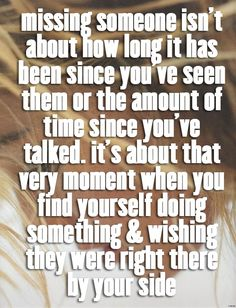 So true baby.....so many times I've wanted you right by my side!! Like snuggled with me right now!! This is so, so hard baby but I understand its even harder for you. :-( I Love YOU and I'm holding you tight in my arms & my heart!!!  I miss you terribly!!!! ***
