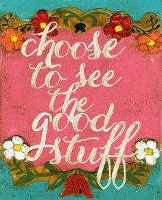 Make it a habit to see the good stuff all the time - and the next time something goes bad you will see the good in it and be glad. You will never be unhappy again!!