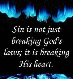 Sin is not just breaking God's laws, it is breaking His heart