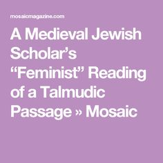 "A Medieval Jewish Scholar's ""Feminist"" Reading of a Talmudic Passage » Mosaic"