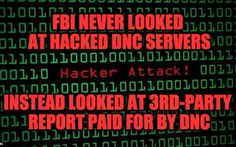 The DNC wouldn't allow the FBI to look a their servers for the hacking investigation, instead forced them to use the Crowdstrike report paid for by the Party.