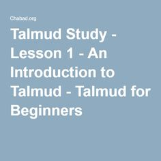 Talmud Study - Lesson 1 - An Introduction to Talmud - Talmud for Beginners  http://www.chabad.org/multimedia/media_cdo/aid/1101363/jewish/Talmud-Study-Lesson-1.htm