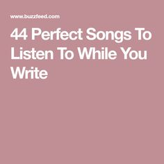 44 Perfect Songs To Listen To While You Write