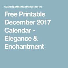 Free Printable December 2017 Calendar - Elegance & Enchantment