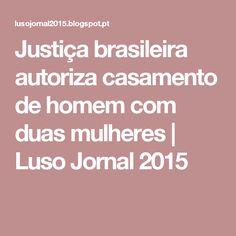 Justiça brasileira autoriza casamento de homem com duas mulheres | Luso Jornal 2015