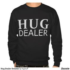 Hug Dealer Sweater Sweatshirt