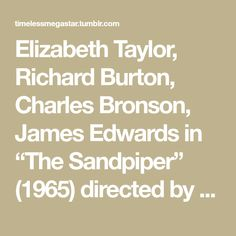 "Elizabeth Taylor, Richard Burton, Charles Bronson, James Edwards in ""The Sandpiper"" (1965) directed by Vincente Minnelli"