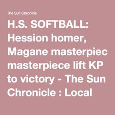 H.S. SOFTBALL: Hession homer, Magane masterpiece lift KP to victory - The Sun Chronicle : Local Sports