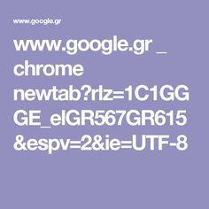 www.google.gr _ chrome newtab?rlz=1C1GGGE_elGR567GR615&espv=2&ie=UTF-8