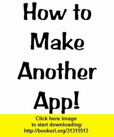 How to Make Another App / Series 2/2, iphone, ipad, ipod touch, itouch, itunes, appstore, torrent, downloads, rapidshare, megaupload, fileserve