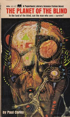 Paul Corey - The Planet Of The Blind on Flickr.Via Flickr: Corey, Paul The Planet Of The Blind 1969 Paperback Library 63-147 Novel Cover by Powers, Richard