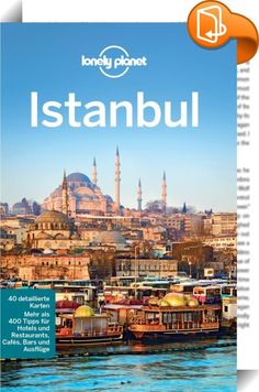 Lonely Planet Reiseführer Istanbul    :  Mit dem Lonely Planet Istanbul auf eigene Faust durch die pulsierende Metropole am Bosporus! - die schönsten Reiserouten - Google Maps-Verlinkungen - Übersichtliche Gliederung - viele inspirierende Bilder - Farbige Sonderkapitel: - Mehr als 250 Seiten geballte Infos  E-Book Feature: - Zoombare Karten und Grafiken (offline verfügbar) - Google Maps-Verlinkungen - Weblinks führen direkt zu den Websites der Tipps - Praktische Volltextsuche - einfac...