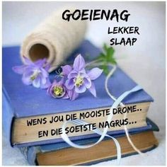 Afrikaanse Quotes, Good Night Blessings, Goeie Nag, Special Quotes, Day Wishes, Morning Greeting, Love You More, Deep Thoughts, Encouragement