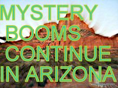 Mystery booms all over the world, see my first hand experience of them in Arizona.