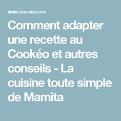 Comment adapter une recette au Cookéo et autres conseils - La cuisine toute simple de Mamita How To Eat Better, Tupperware, Food Porn, Aide, Spaghetti, Dessert, Healthy Recipes, Desserts