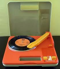 Fisher Price record player-I had one of these :)