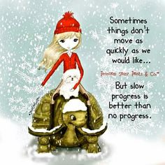 Sometimes things don't move as quickly as we would like. But slow progress is better than no progress. ~ Princess Sassy Pants & Co Words Quotes, Me Quotes, Motivational Quotes, Inspirational Quotes, Doll Quotes, Quotable Quotes, Meaningful Quotes, Qoutes, Sassy Quotes