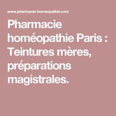 Pharmacie homéopathie Paris : Teintures mères, préparations magistrales.