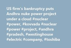 US firm's bankruptcy puts Andhra nuke power project under a cloud #nuclear #power, #kovvada #nuclear #power #project, #andhra #pradesh, #westinghouse #electric #company, #toshiba http://wisconsin.nef2.com/us-firms-bankruptcy-puts-andhra-nuke-power-project-under-a-cloud-nuclear-power-kovvada-nuclear-power-project-andhra-pradesh-westinghouse-electric-company-toshiba/  # US firm's bankruptcy puts Andhra nuke power project under a cloud Toshiba Corp President Satoshi Tsunakawa listens to a…