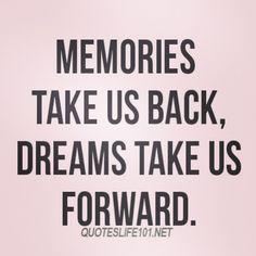 herinneringen brengen ons terug, dromen nemen ons mee de toekomst in